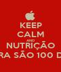KEEP CALM AND NUTRIÇÃO AGORA SÃO 100 DIAS!!! - Personalised Poster A1 size