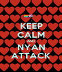 KEEP CALM AND NYAN ATTACK - Personalised Poster A1 size