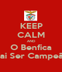 KEEP CALM AND O Benfica Vai Ser Campeão - Personalised Poster A1 size
