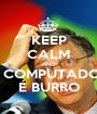 KEEP CALM AND O COMPUTADOR É BURRO - Personalised Poster A1 size