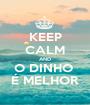 KEEP CALM AND O DINHO  É MELHOR - Personalised Poster A1 size