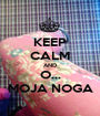 KEEP CALM AND O... MOJA NOGA - Personalised Poster A1 size