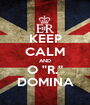 """KEEP CALM AND O """"R."""" DOMINA - Personalised Poster A1 size"""
