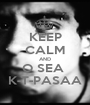 KEEP CALM AND O SEA  K-T-PASAA - Personalised Poster A1 size