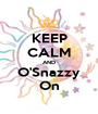 KEEP CALM AND O'Snazzy On - Personalised Poster A1 size