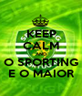 KEEP CALM AND O SPORTING E O MAIOR - Personalised Poster A1 size