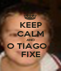 KEEP CALM AND O TIAGO É FIXE - Personalised Poster A1 size