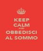 KEEP CALM AND OBBEDISCI AL SOMMO - Personalised Poster A1 size