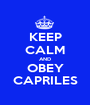 KEEP CALM AND OBEY CAPRILES - Personalised Poster A1 size