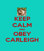KEEP CALM AND OBEY CARLEIGH - Personalised Poster A1 size