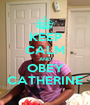 KEEP CALM AND OBEY CATHERINE - Personalised Poster A1 size
