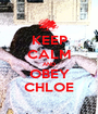 KEEP CALM AND OBEY CHLOE - Personalised Poster A1 size