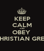 KEEP CALM AND OBEY  CHRISTIAN GREY - Personalised Poster A1 size