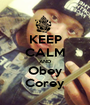 KEEP CALM AND Obey Corey - Personalised Poster A1 size
