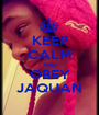 KEEP CALM AND OBEY JAQUAN - Personalised Poster A1 size