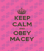 KEEP CALM AND OBEY MACEY - Personalised Poster A1 size