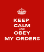KEEP  CALM AND OBEY MY ORDERS - Personalised Poster A1 size