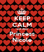 KEEP CALM and obey Princess Nicole - Personalised Poster A1 size