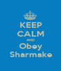 KEEP CALM AND Obey Sharmake - Personalised Poster A1 size
