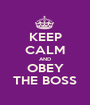 KEEP CALM AND OBEY THE BOSS - Personalised Poster A1 size