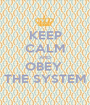 KEEP CALM AND OBEY  THE SYSTEM - Personalised Poster A1 size
