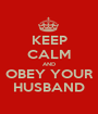 KEEP CALM AND OBEY YOUR HUSBAND - Personalised Poster A1 size