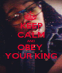 KEEP CALM AND OBEY  YOUR KING - Personalised Poster A1 size