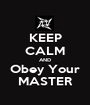 KEEP CALM AND Obey Your MASTER - Personalised Poster A1 size