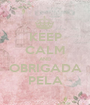 KEEP CALM AND OBRIGADA PELA - Personalised Poster A1 size