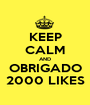 KEEP CALM AND OBRIGADO 2000 LIKES - Personalised Poster A1 size