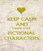 KEEP CALM AND OBSESS OVER FICTIONAL CHARACTERS - Personalised Poster A1 size