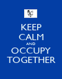 KEEP CALM AND OCCUPY TOGETHER - Personalised Poster A1 size