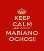 KEEP CALM AND OCHOS MARIANO OCHOS!! - Personalised Poster A1 size