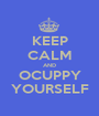 KEEP CALM AND OCUPPY YOURSELF - Personalised Poster A1 size