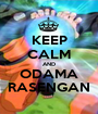 KEEP CALM AND ODAMA RASENGAN - Personalised Poster A1 size