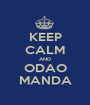 KEEP CALM AND ODAO MANDA - Personalised Poster A1 size