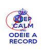 KEEP CALM AND ODEIE A RECORD - Personalised Poster A1 size