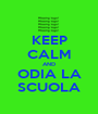 KEEP CALM AND ODIA LA SCUOLA - Personalised Poster A1 size