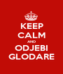 KEEP CALM AND ODJEBI GLODARE - Personalised Poster A1 size