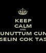 KEEP CALM AND OF UNUTTUM CUNKU SELIN COK TAS - Personalised Poster A1 size