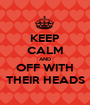 KEEP CALM AND OFF WITH THEIR HEADS - Personalised Poster A1 size