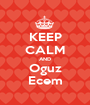 KEEP CALM AND Oguz Ecem - Personalised Poster A1 size