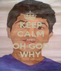 KEEP CALM AND OH GOD WHY - Personalised Poster A1 size