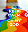 KEEP CALM AND OH MY GOD - Personalised Poster A1 size