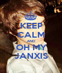 KEEP CALM AND OH MY JANXIS - Personalised Poster A1 size