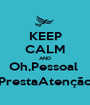 KEEP CALM AND Oh,Pessoal  PrestaAtenção - Personalised Poster A1 size