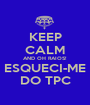 KEEP CALM AND OH RAIOS! ESQUECI-ME DO TPC - Personalised Poster A1 size