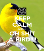KEEP CALM AND..... OH SHIT A BIRD!!!! - Personalised Poster A1 size
