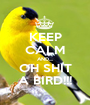 KEEP CALM AND.... OH SHIT A BIRD!!! - Personalised Poster A1 size