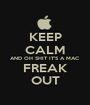 KEEP CALM AND OH SHIT IT'S A MAC FREAK OUT - Personalised Poster A1 size